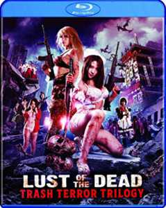 Lust Of The Dead: Trash Terror Trilogy Blu-ray